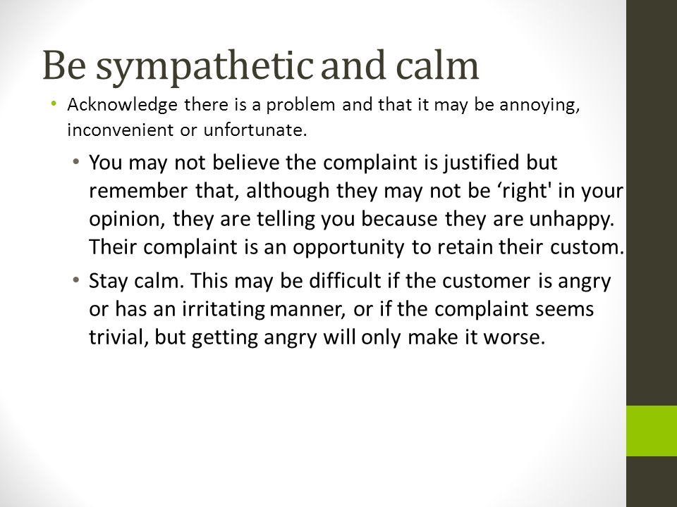 Be sympathetic and calm