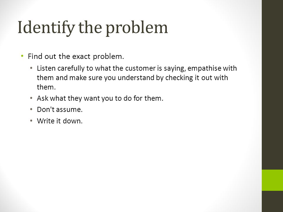 Identify the problem Find out the exact problem.