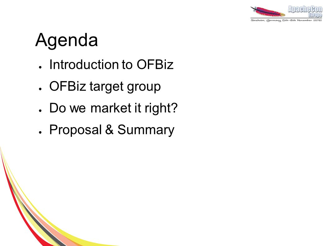 Agenda Introduction to OFBiz OFBiz target group Do we market it right