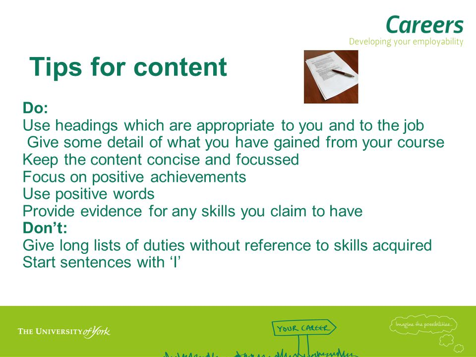 Tips for content Do: Use headings which are appropriate to you and to the job. Give some detail of what you have gained from your course.
