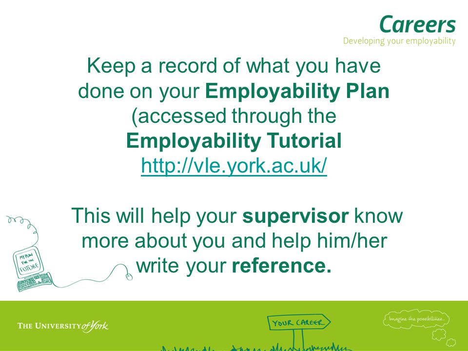 Keep a record of what you have done on your Employability Plan (accessed through the Employability Tutorial