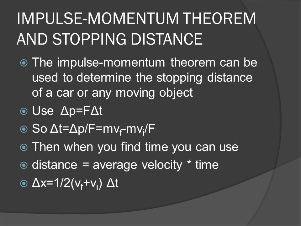 IMPULSE-MOMENTUM THEOREM AND STOPPING DISTANCE