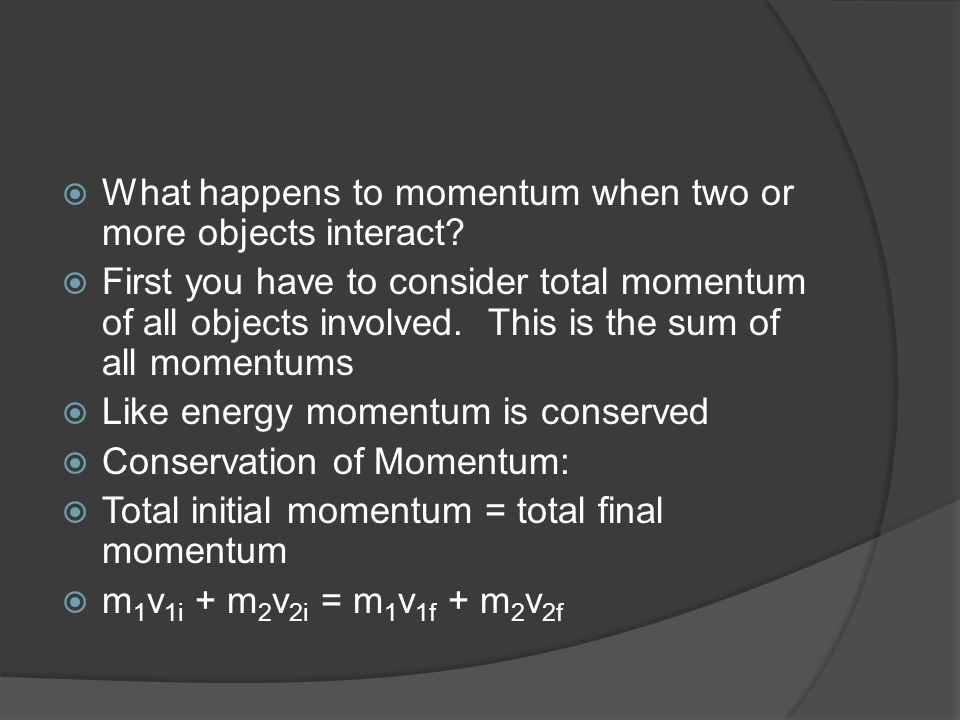What happens to momentum when two or more objects interact