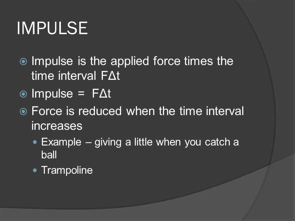 IMPULSE Impulse is the applied force times the time interval FΔt