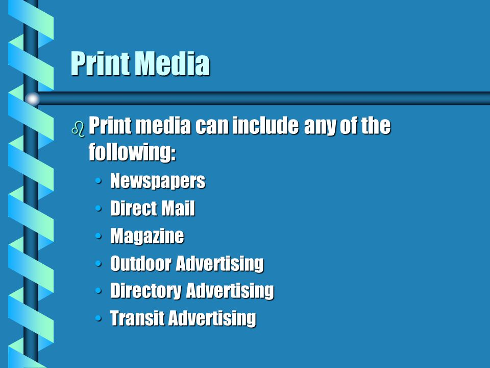 Print Media Print media can include any of the following: Newspapers