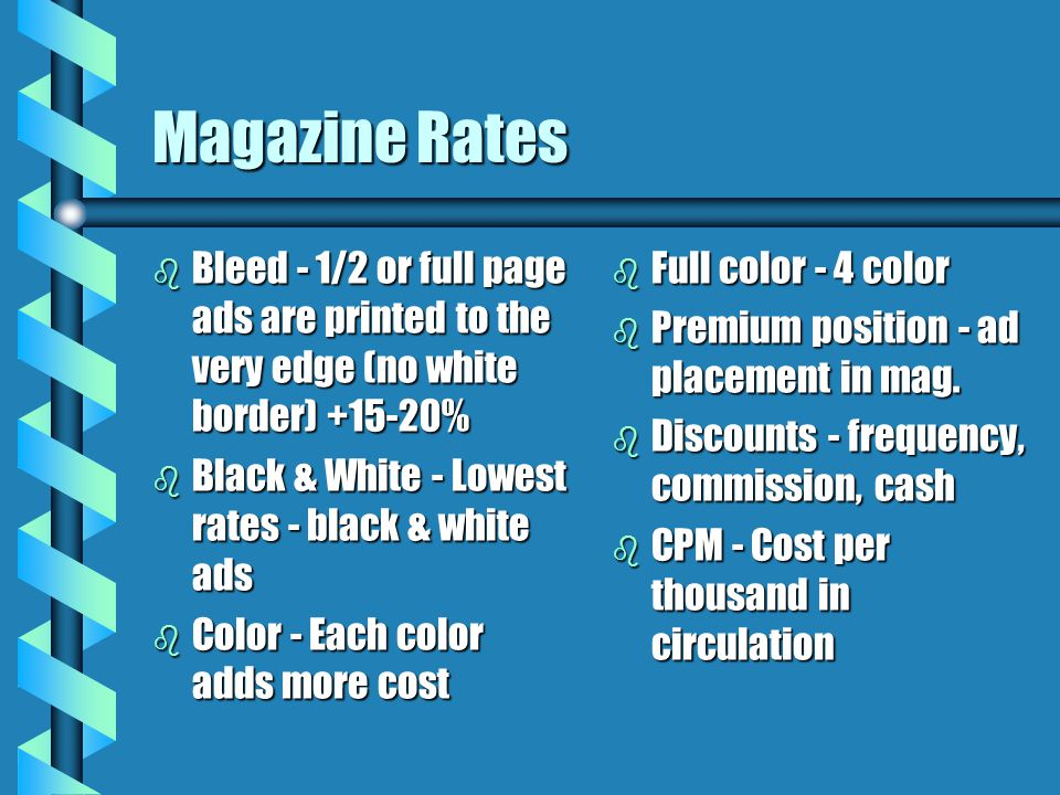 Magazine Rates Bleed - 1/2 or full page ads are printed to the very edge (no white border) +15-20% Black & White - Lowest rates - black & white ads.