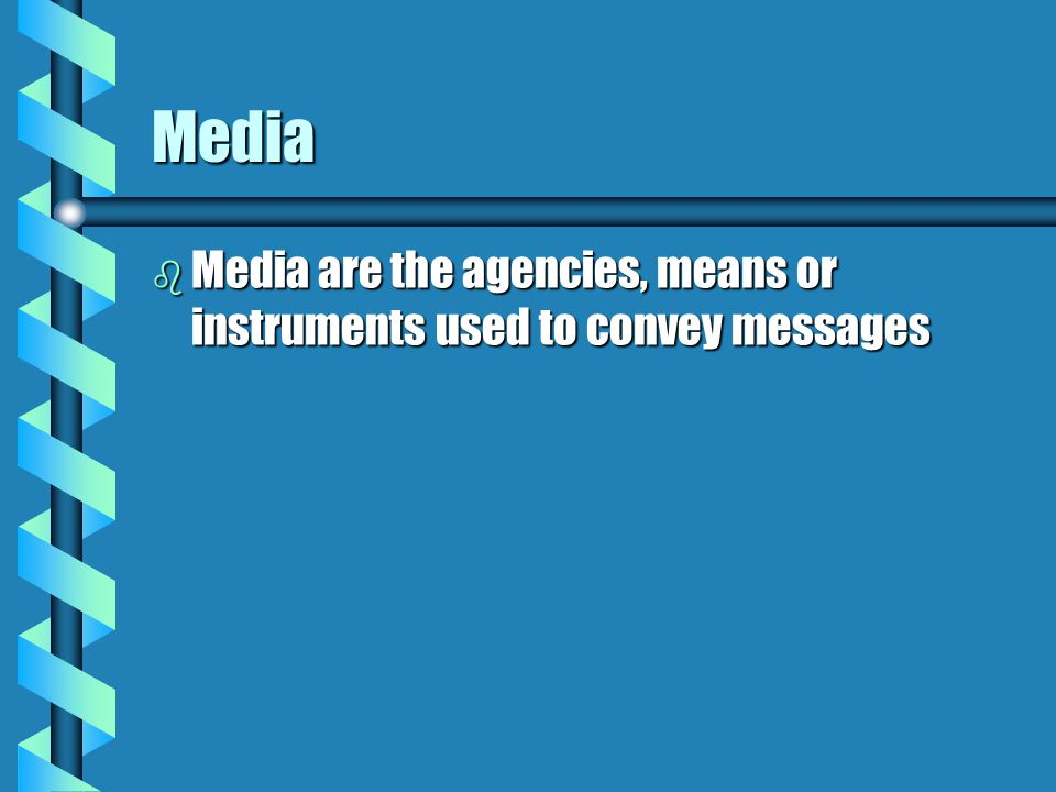 Media Media are the agencies, means or instruments used to convey messages