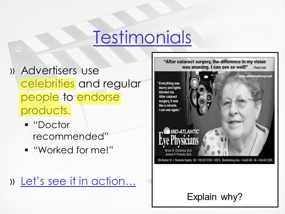 Testimonials Explain why Advertisers use celebrities and regular people to endorse products. Doctor recommended