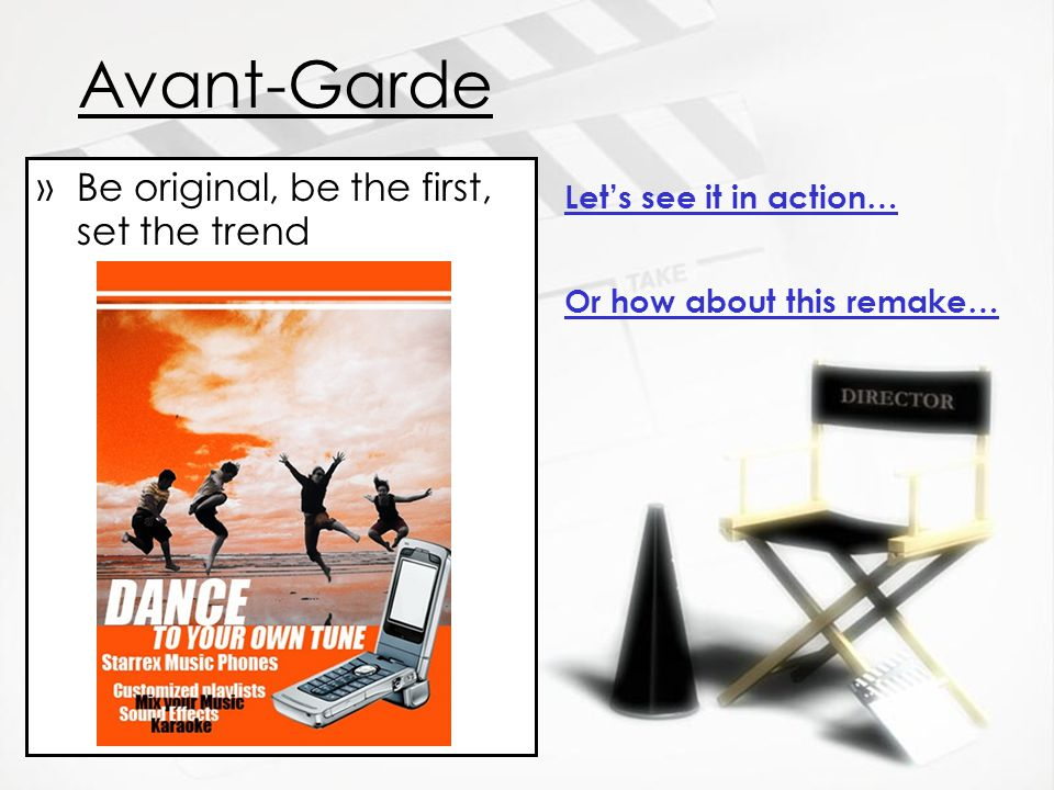 Avant-Garde Be original, be the first, set the trend