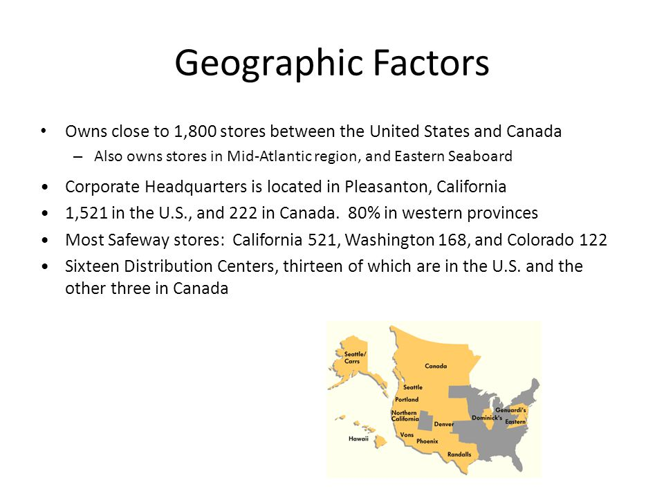 Geographic Factors Owns close to 1,800 stores between the United States and Canada. Also owns stores in Mid-Atlantic region, and Eastern Seaboard.