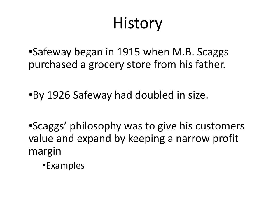 History Safeway began in 1915 when M.B. Scaggs purchased a grocery store from his father. By 1926 Safeway had doubled in size.