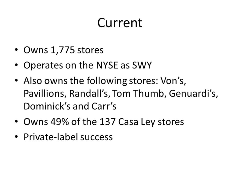 Current Owns 1,775 stores Operates on the NYSE as SWY