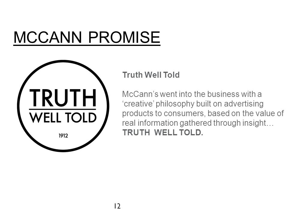 McCANN PROMISE Truth Well Told McCann's went into the business with a