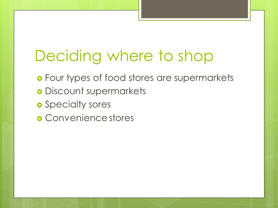 Deciding where to shop Four types of food stores are supermarkets