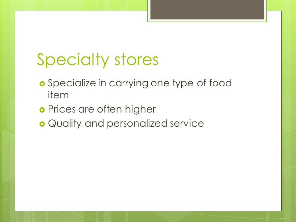 Specialty stores Specialize in carrying one type of food item