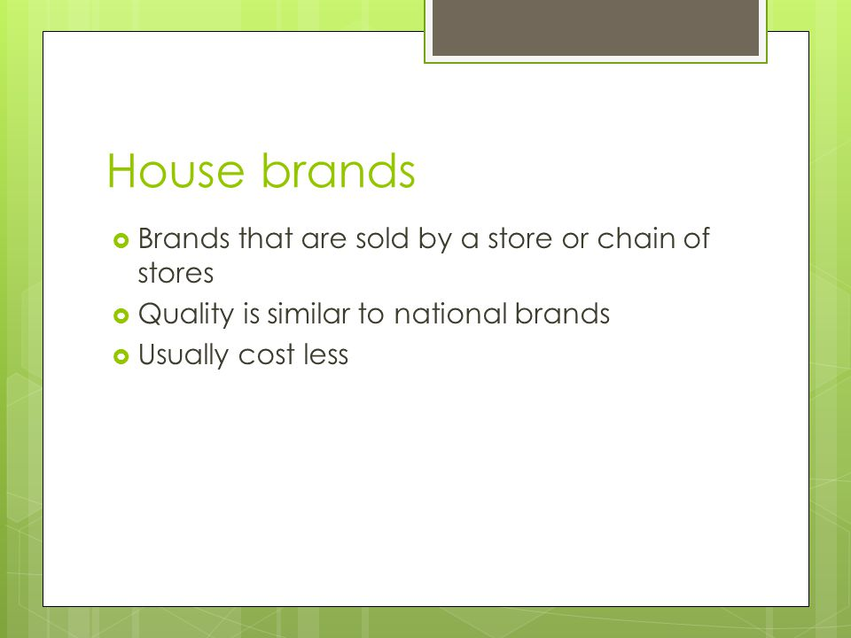 House brands Brands that are sold by a store or chain of stores