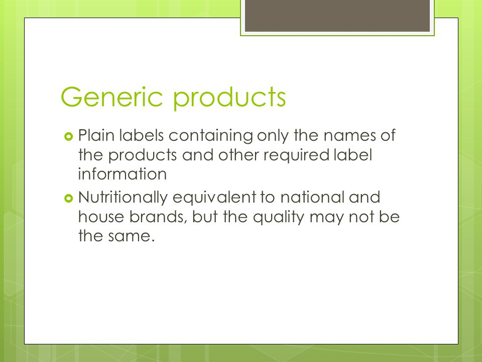 Generic products Plain labels containing only the names of the products and other required label information.