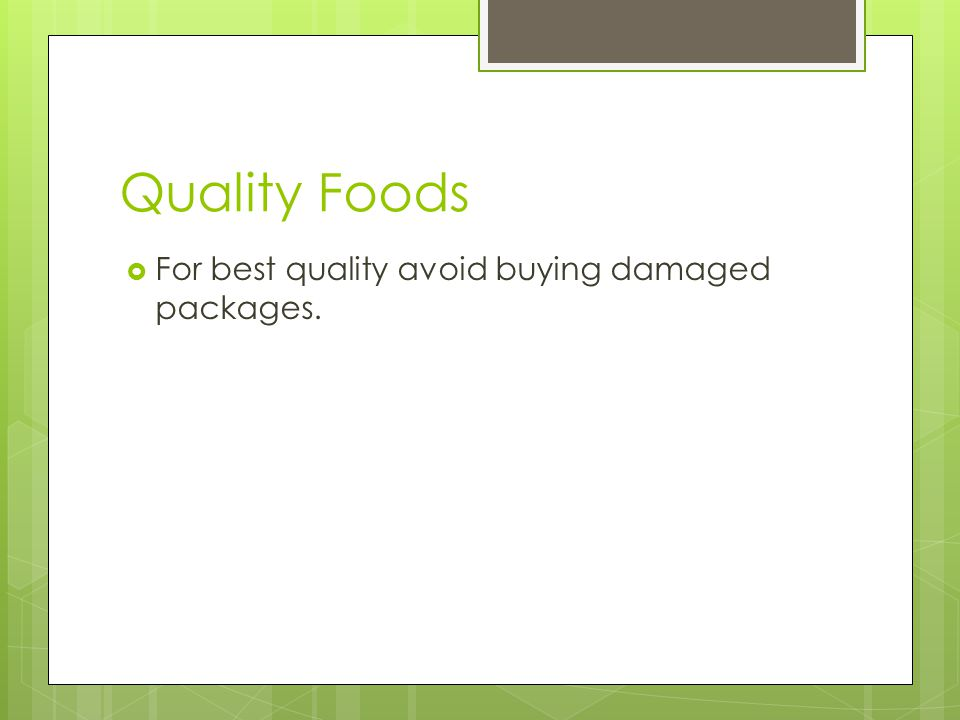 Quality Foods For best quality avoid buying damaged packages.