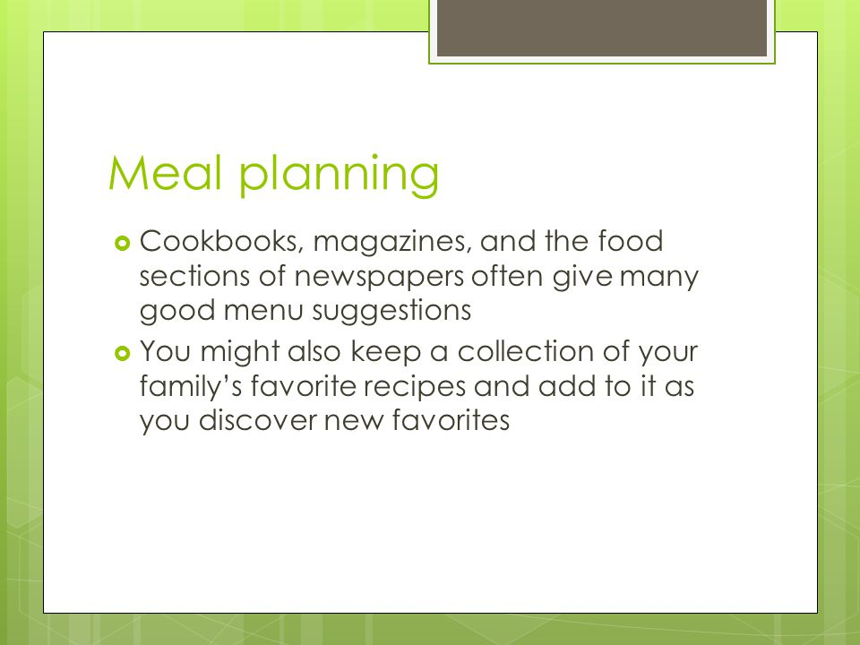 Meal planning Cookbooks, magazines, and the food sections of newspapers often give many good menu suggestions.