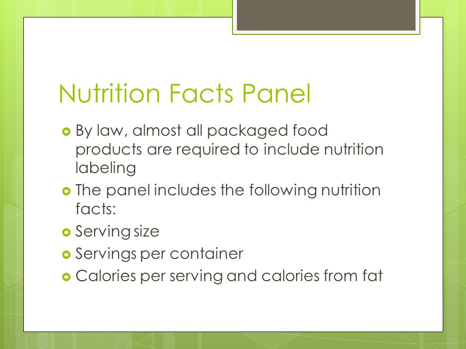 Nutrition Facts Panel By law, almost all packaged food products are required to include nutrition labeling.