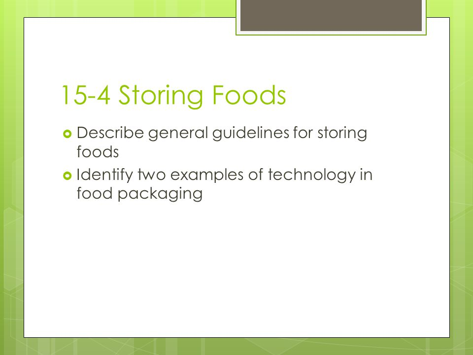 15-4 Storing Foods Describe general guidelines for storing foods