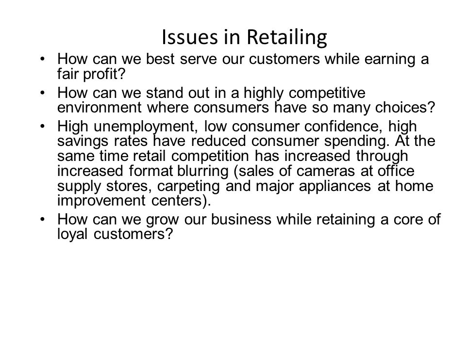 Issues in Retailing How can we best serve our customers while earning a fair profit