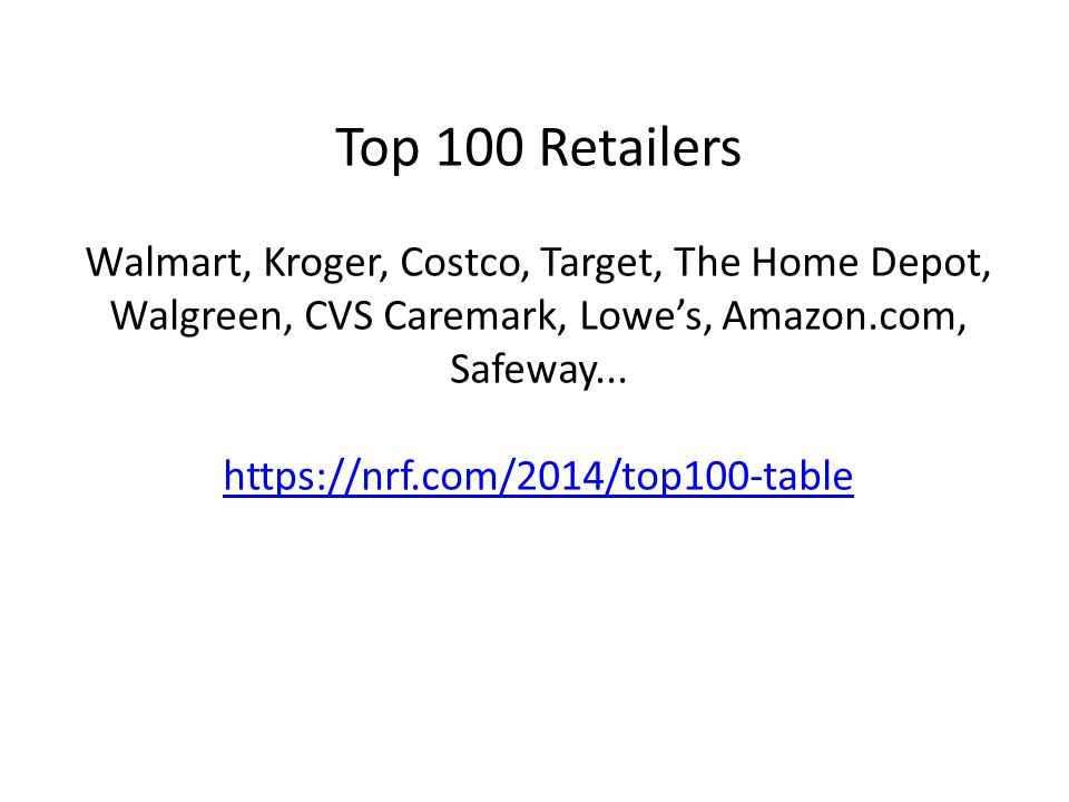 Top 100 Retailers Walmart, Kroger, Costco, Target, The Home Depot, Walgreen, CVS Caremark, Lowe's, Amazon.com, Safeway...