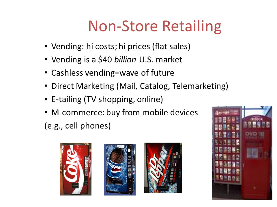 Non-Store Retailing Vending: hi costs; hi prices (flat sales)