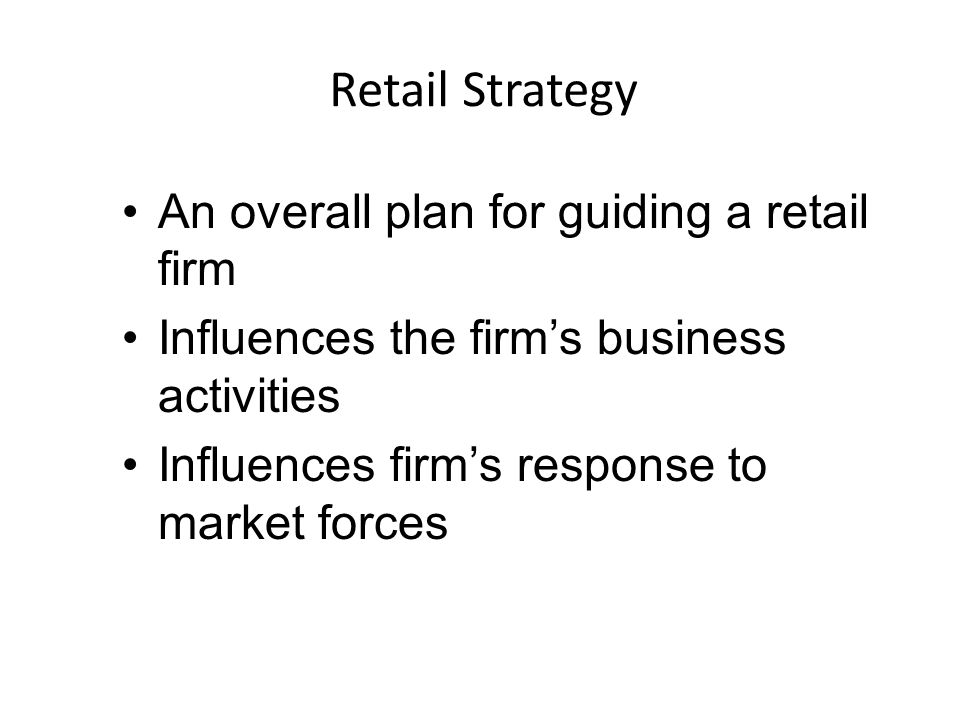 Retail Strategy An overall plan for guiding a retail firm