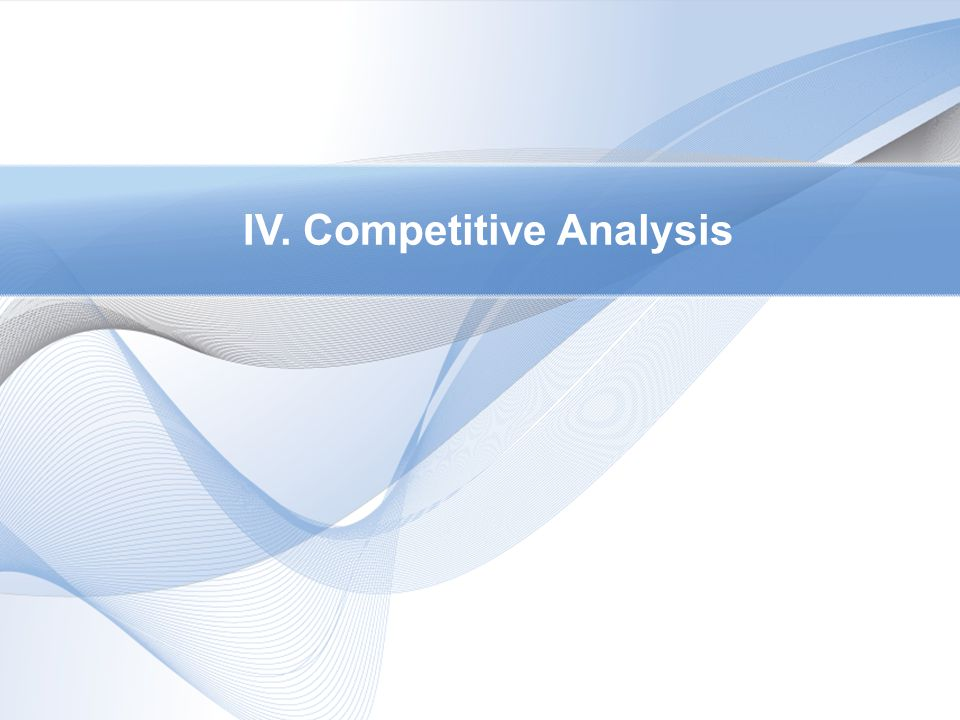 IV. Competitive Analysis