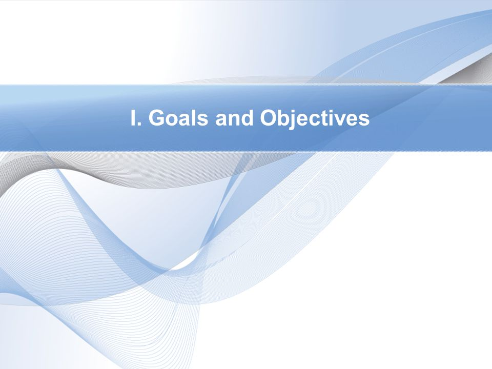 I. Goals and Objectives