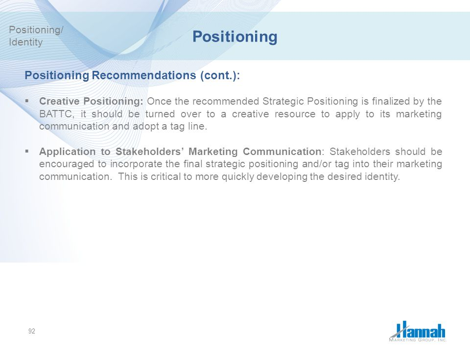 Positioning Positioning Recommendations (cont.): Positioning/ Identity