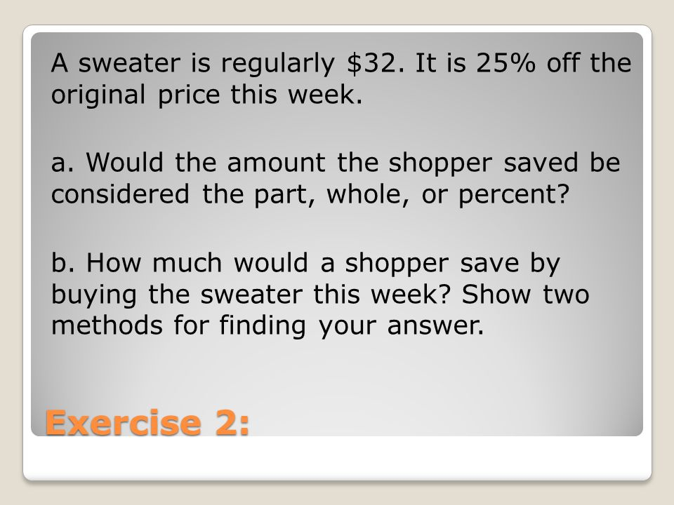 A sweater is regularly $32. It is 25% off the original price this week.