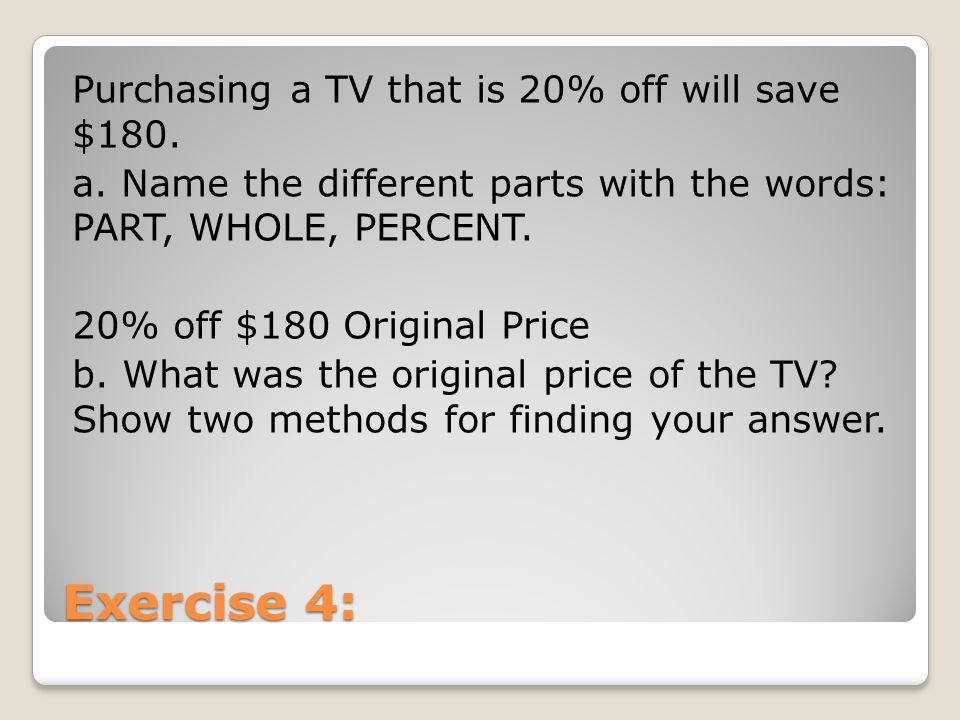 Exercise 4: Purchasing a TV that is 20% off will save $180.
