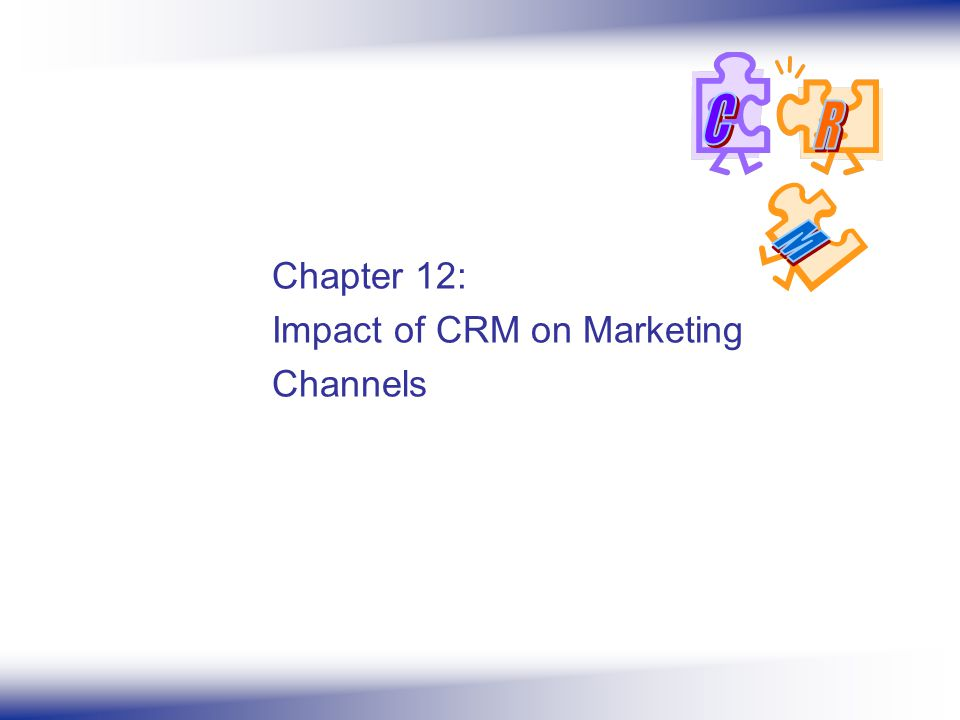 Chapter 12: Impact of CRM on Marketing Channels