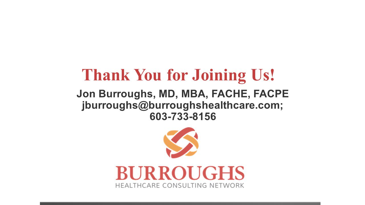 Thank You for Joining Us! Jon Burroughs, MD, MBA, FACHE, FACPE