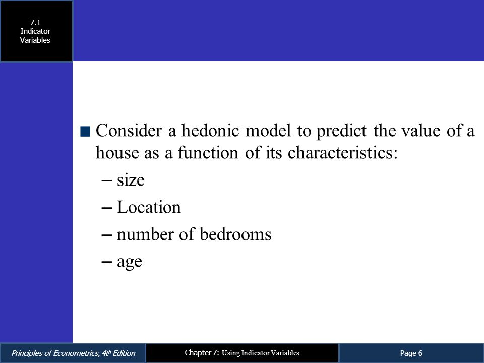 7.1 Indicator Variables. Consider a hedonic model to predict the value of a house as a function of its characteristics: