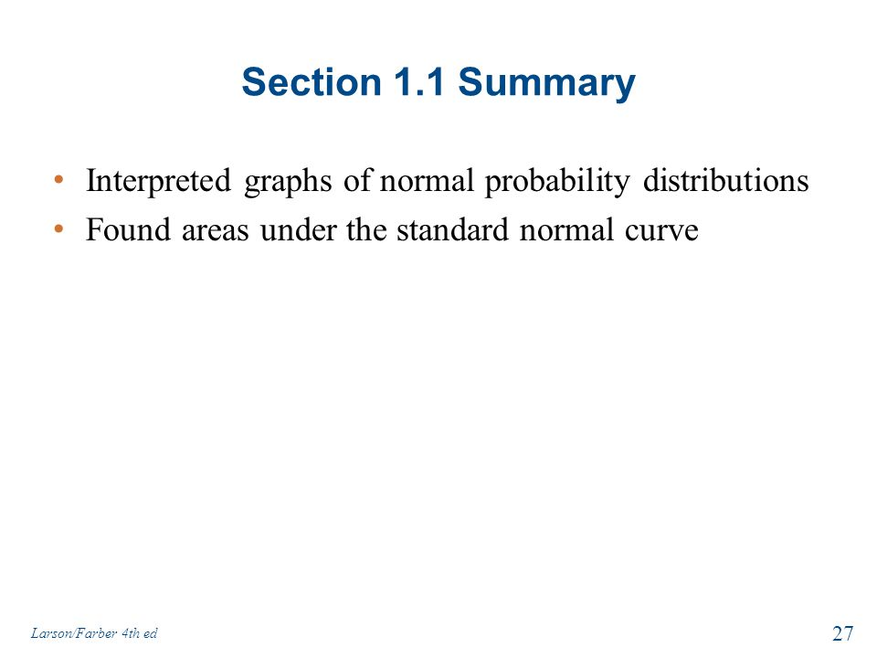 Section 1.1 Summary Interpreted graphs of normal probability distributions. Found areas under the standard normal curve.