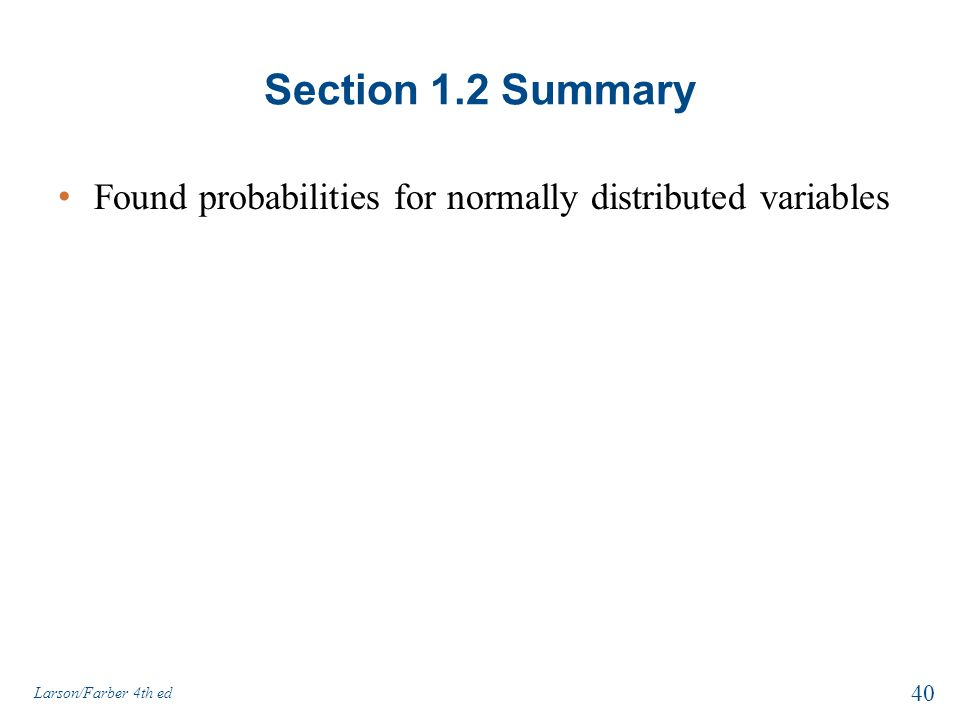 Section 1.2 Summary Found probabilities for normally distributed variables Larson/Farber 4th ed