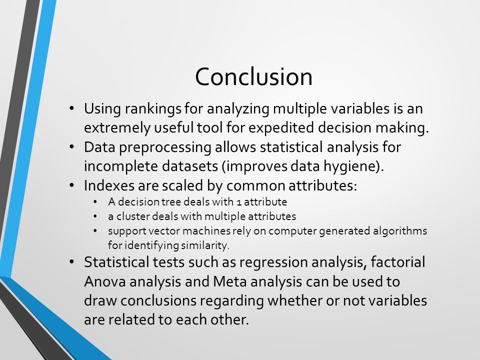 Conclusion Using rankings for analyzing multiple variables is an extremely useful tool for expedited decision making.