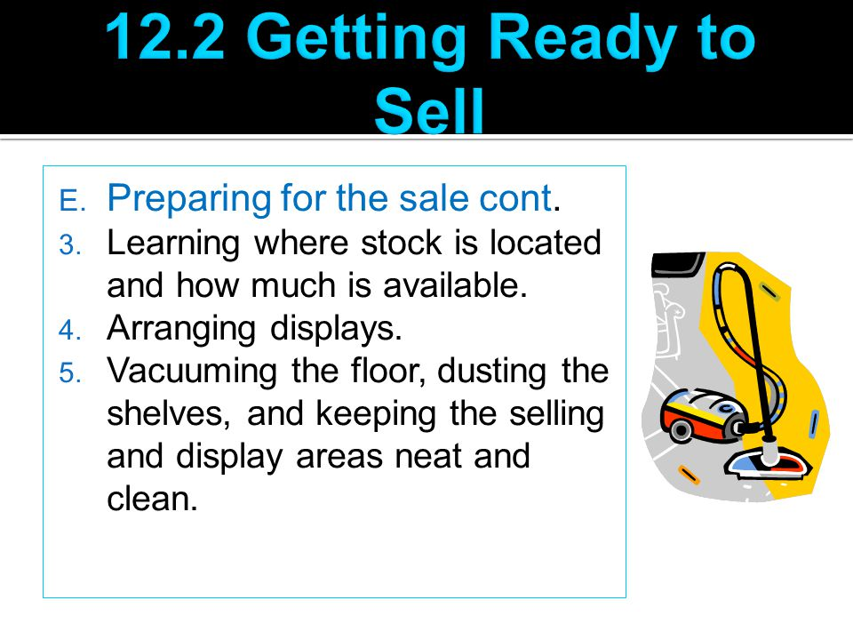 12.2 Getting Ready to Sell Preparing for the sale cont.