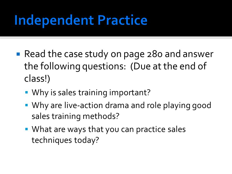 Independent Practice Read the case study on page 280 and answer the following questions: (Due at the end of class!)