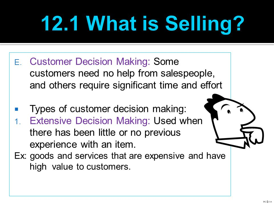 12.1 What is Selling Customer Decision Making: Some customers need no help from salespeople, and others require significant time and effort.