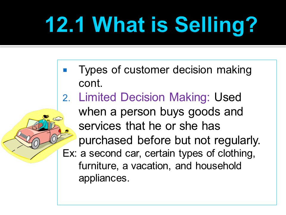 12.1 What is Selling Types of customer decision making cont.