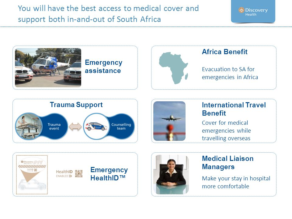 You will have the best access to medical cover and support both in-and-out of South Africa