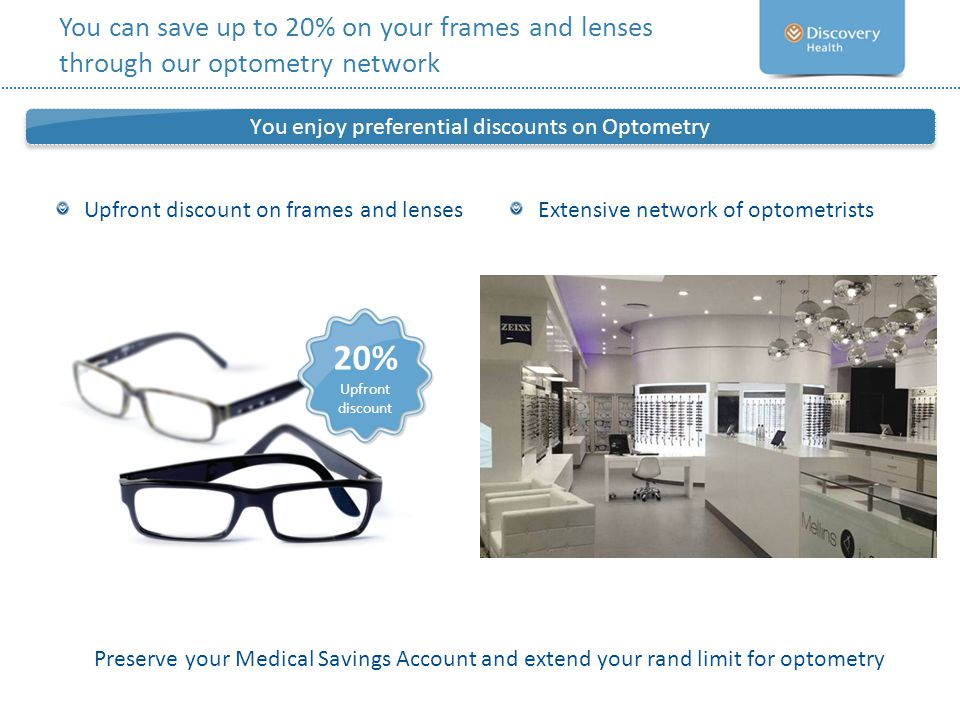 You enjoy preferential discounts on Optometry