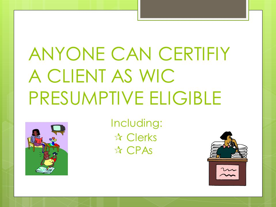 ANYONE CAN CERTIFIY A CLIENT AS WIC PRESUMPTIVE ELIGIBLE. Including: