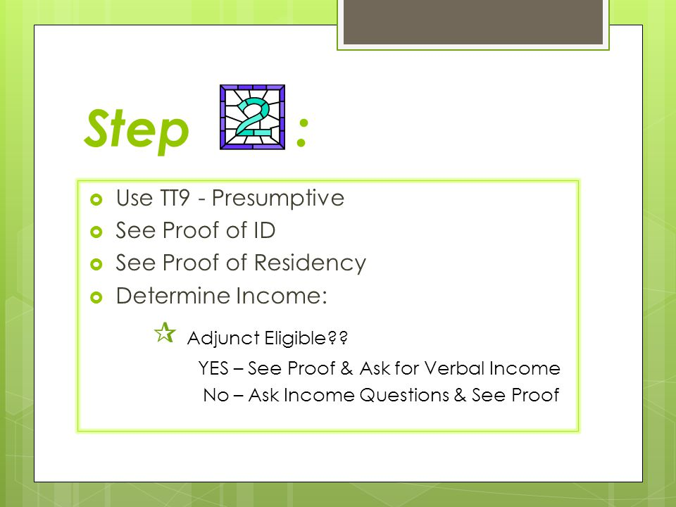 Step : Use TT9 - Presumptive See Proof of ID See Proof of Residency