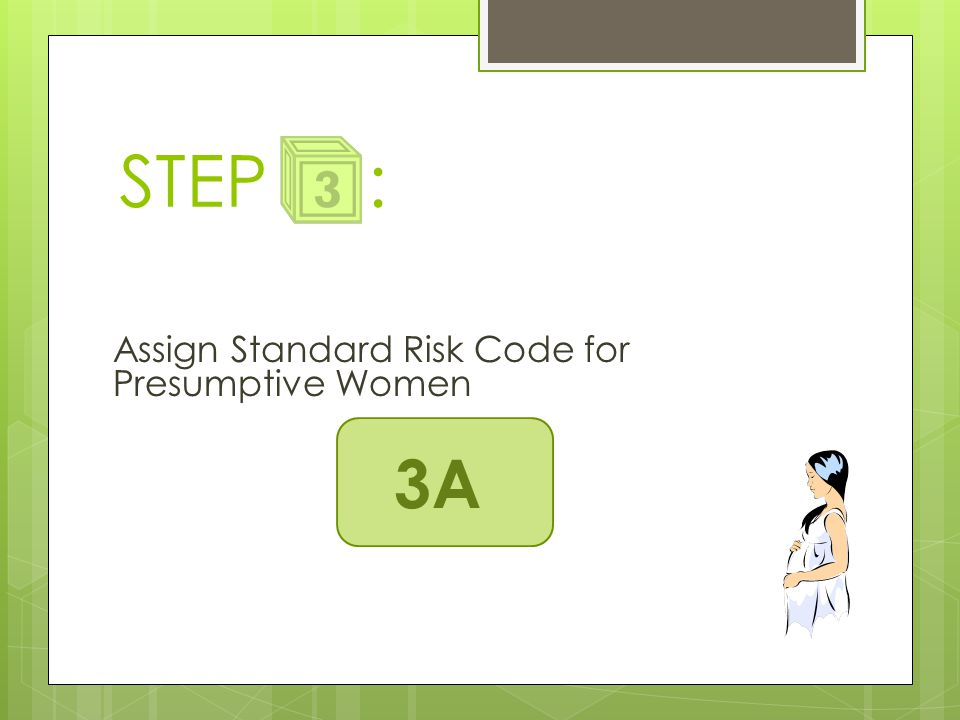 STEP : Assign Standard Risk Code for Presumptive Women 3A