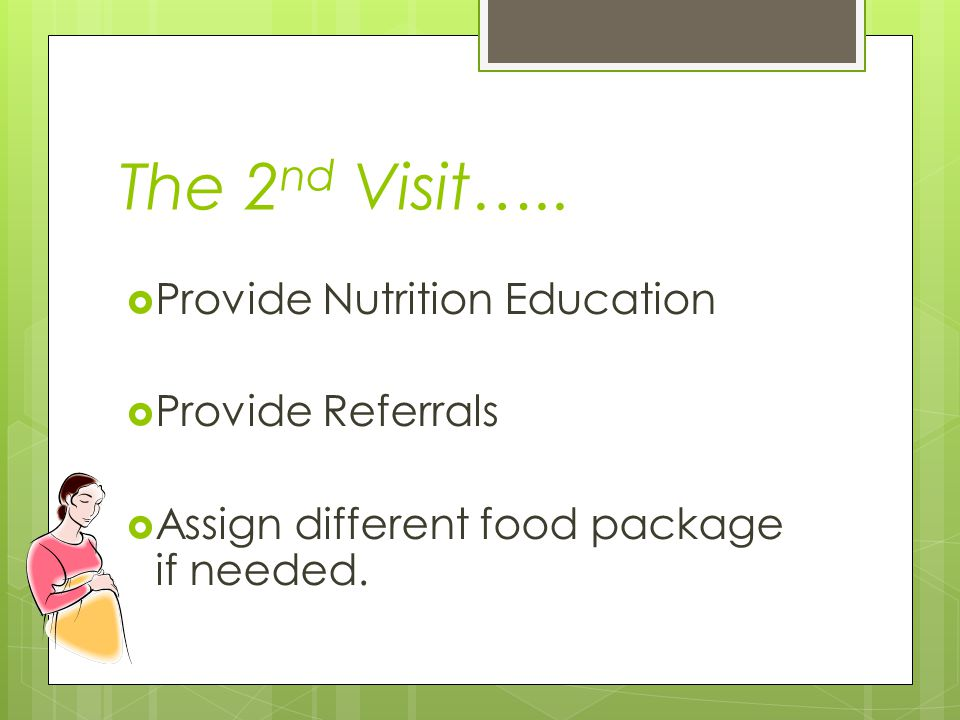 The 2nd Visit….. Provide Nutrition Education Provide Referrals